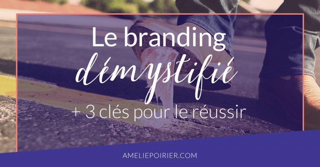 Le branding démystifié + 3 clés pour le réussir
