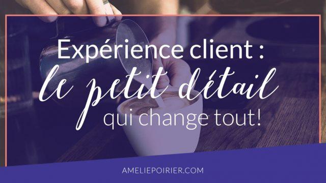 Expérience client : Le petit détail qui change tout!