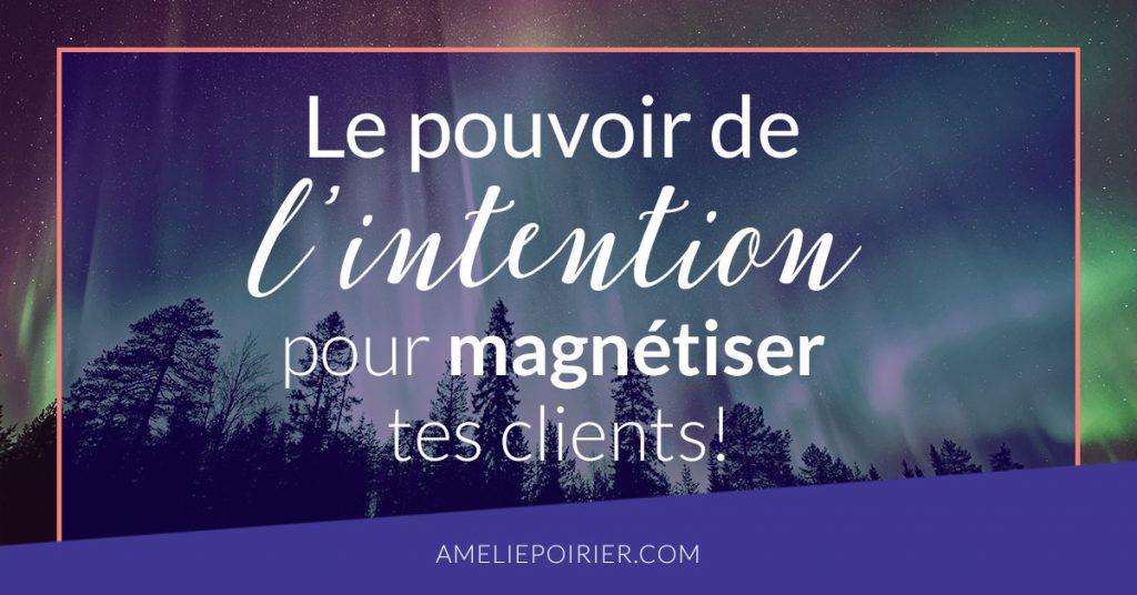 Le pouvoir de l'intention pour magnétiser tes clients